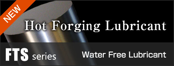 Water Free Hot Forging Lubricant FTS series
